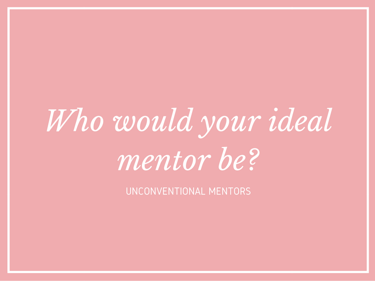 Who would your ideal mentor be?