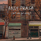 2018 Andy Prasa | Can't We Get Along?  Recording & Mix Engineer