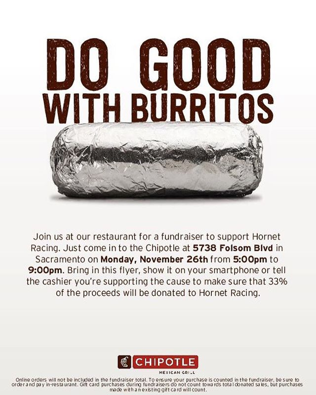 My race team is doing a fundraiser at the chipotle by Sac State on Monday the 26th.  Go in and order a burrito, and let them know you're here for Hornet Racing!  #burritosforracecars