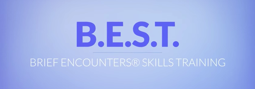 Brief Encounters Skills Training (B.E.S.T)