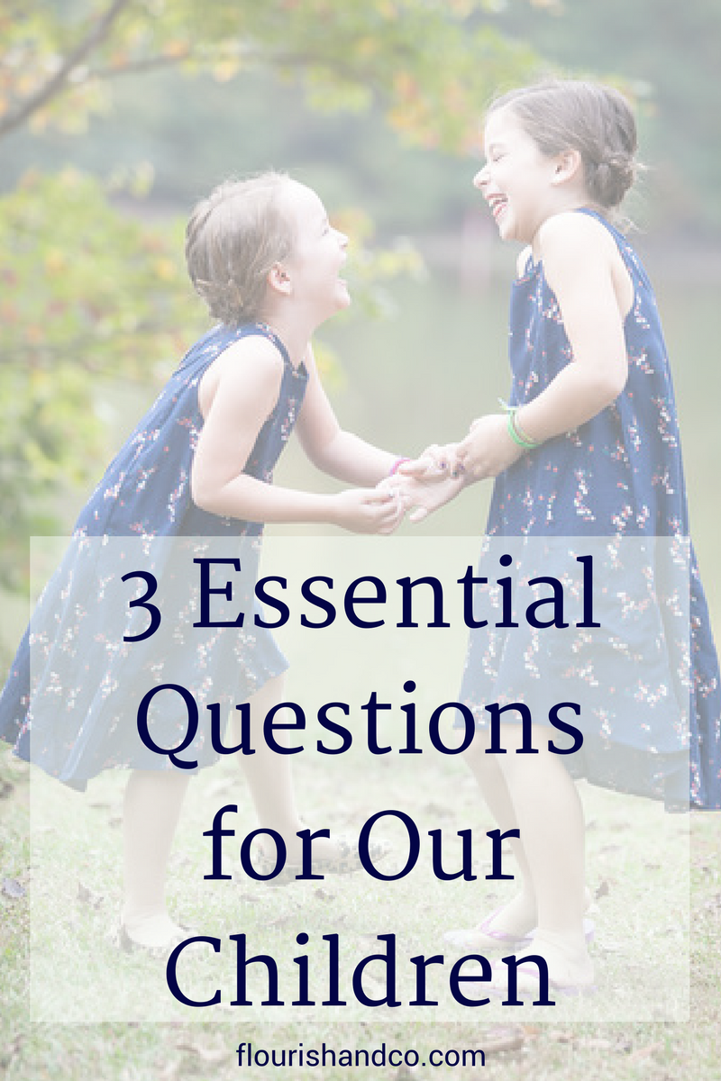 3 Essential Questions for Our Children
