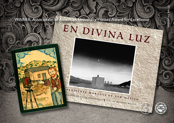 Eb Divina Luz: The Penitente Moradas of New Mexico  Photographs by Craig Varjabedian  Essay by Michael Wallis