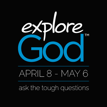EXPLORE GOD - APRIL 8 - MAY 6