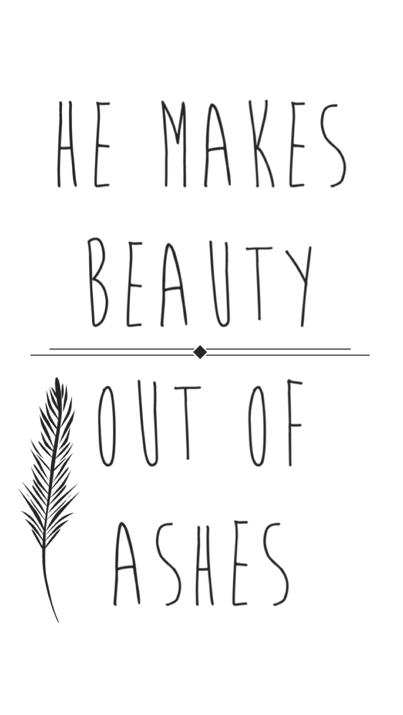 Beauty from Ashes.JPG