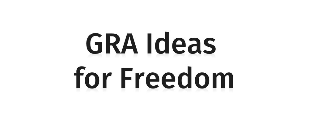 GRA Ideas for Freedom