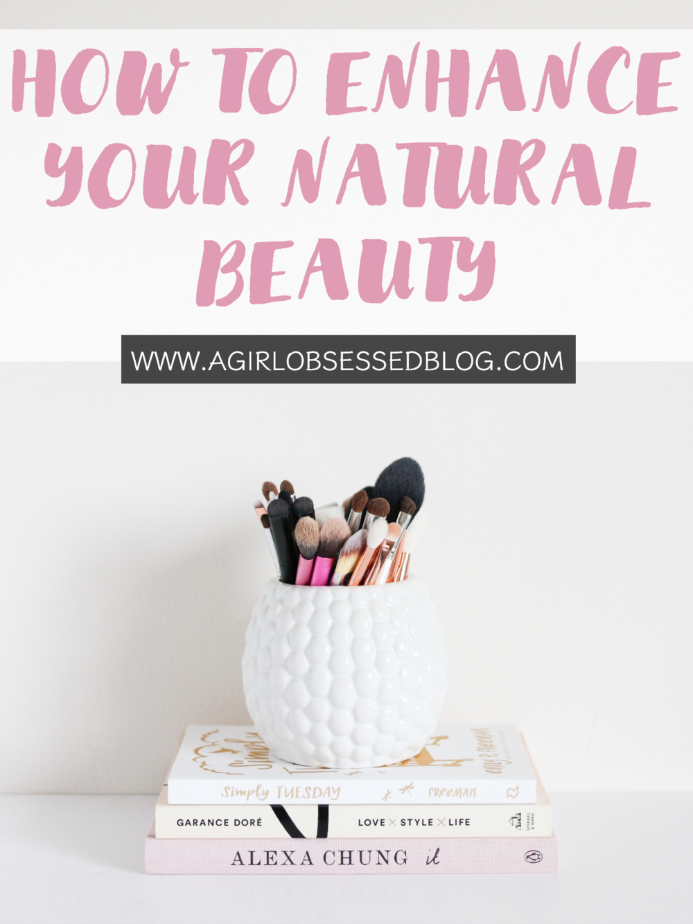 How To Enhance Your Natural Beauty | A Girl, Obsessed