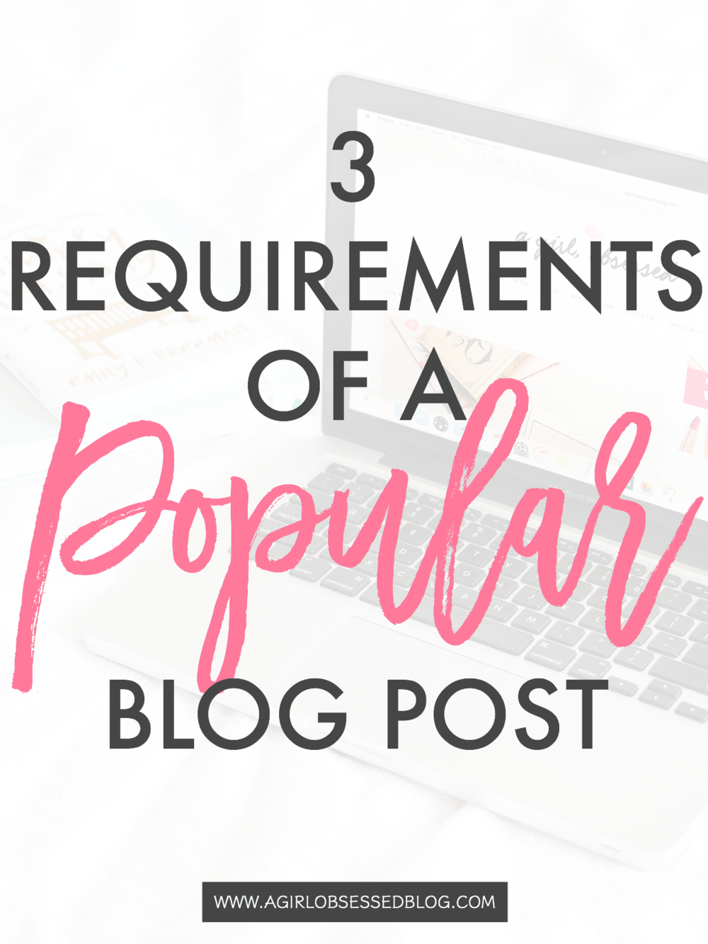 3 Requirements Of A Popular Blog Post | A Girl, Obsessed
