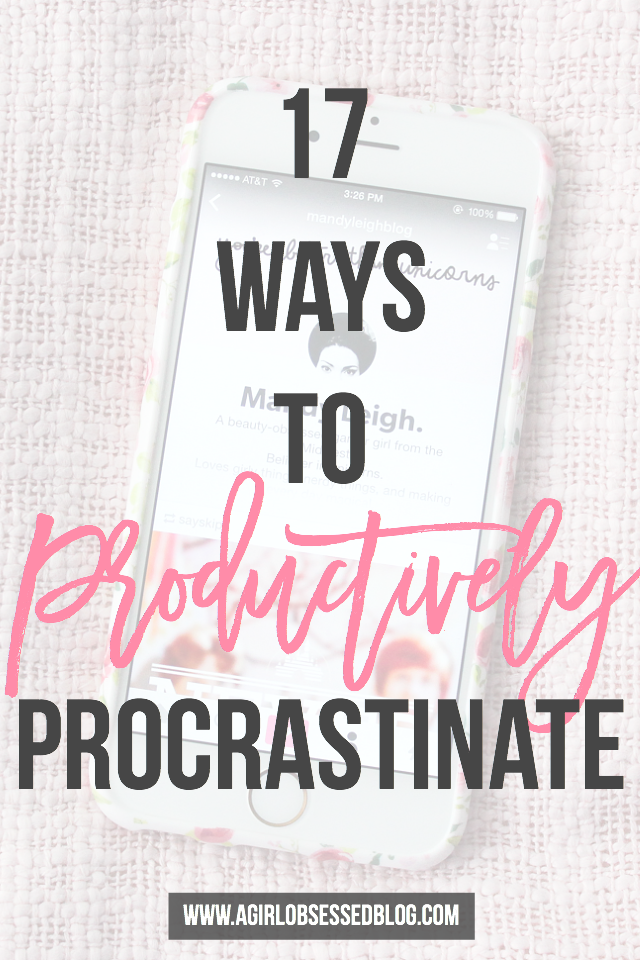 17 Ways To Productively Procrastinate | A Girl, Obsessed