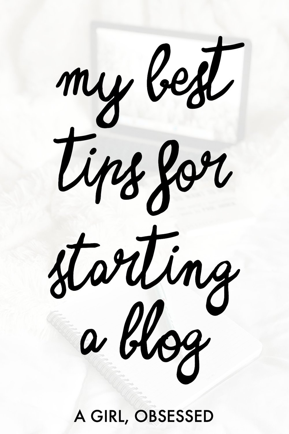 My Best Tips For Starting A Blog | A Girl, Obsessed