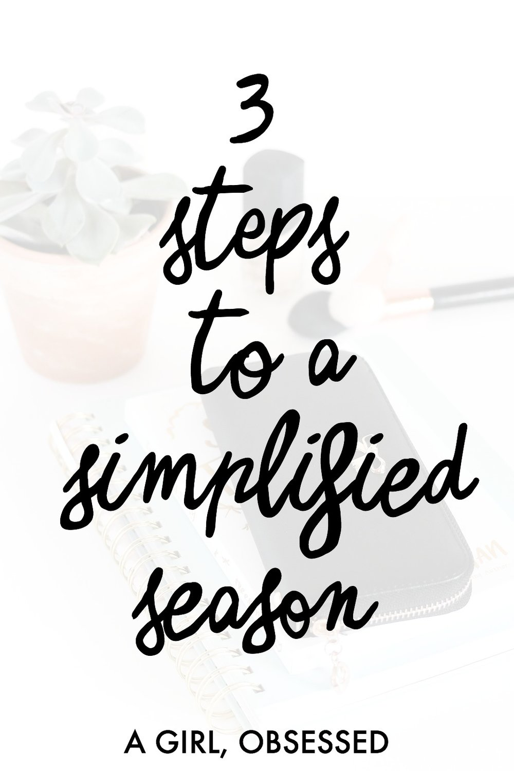 3 Steps To A Simplified Season | A Girl, Obsessed