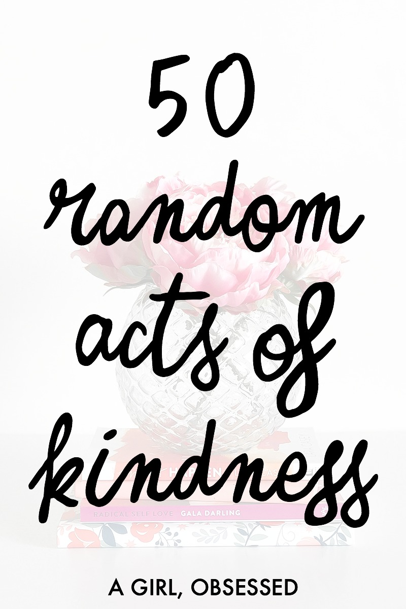 50 Random Acts Of Kindness | A Girl, Obsessed