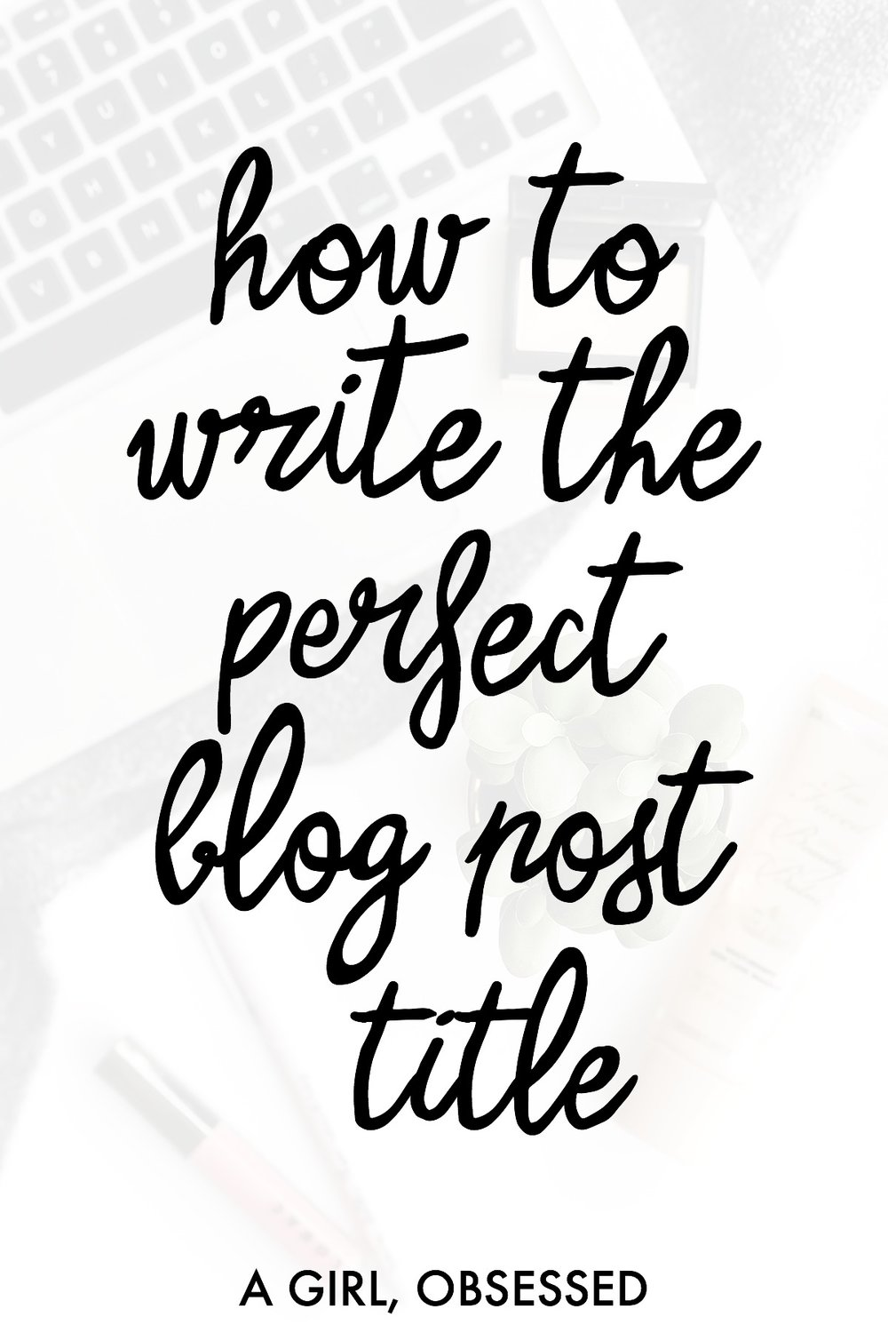Things To Consider When Crafting A Blog Post Title | A Girl, Obsessed