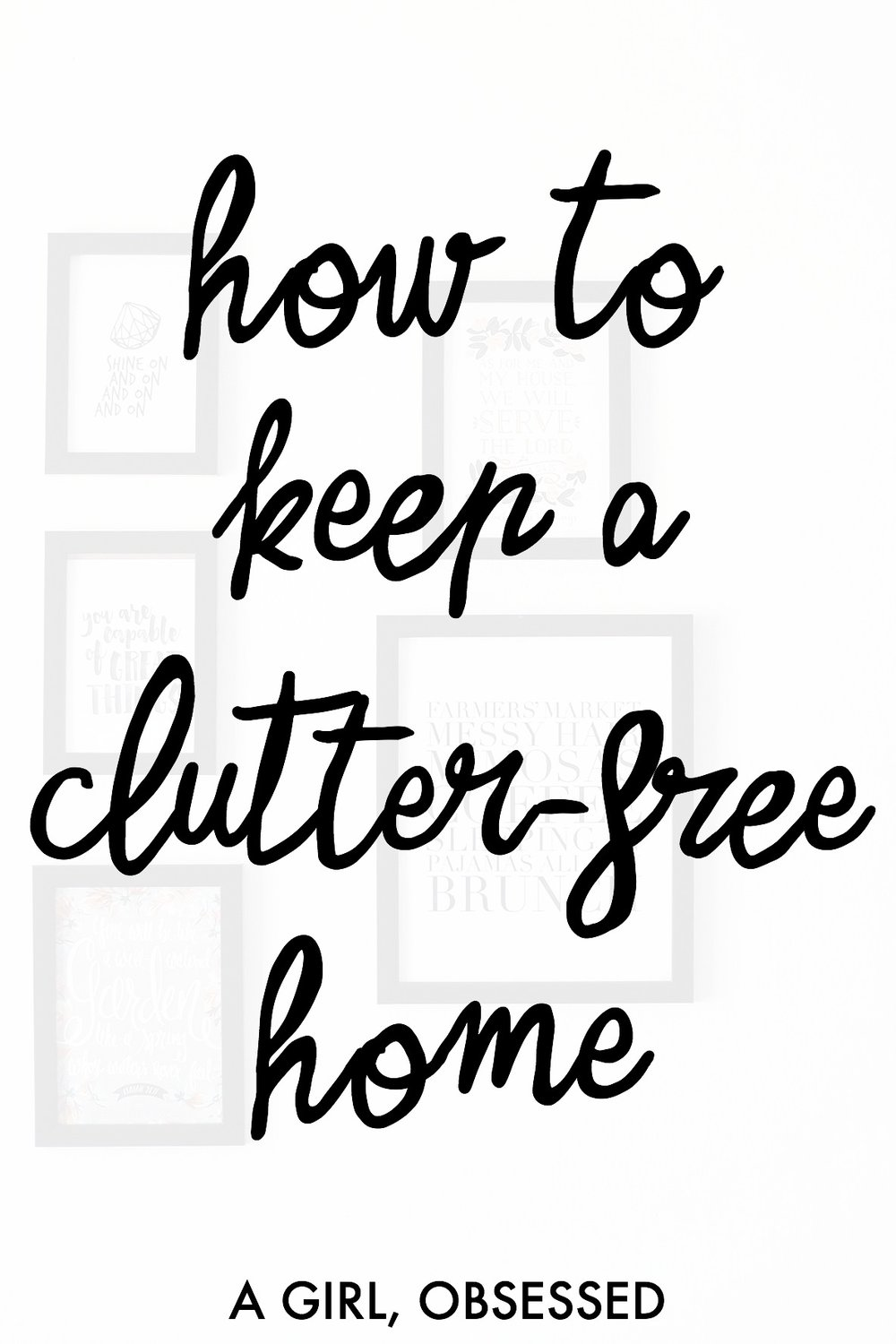 How To Keep A Clutter-Free Home | A Girl, Obsessed