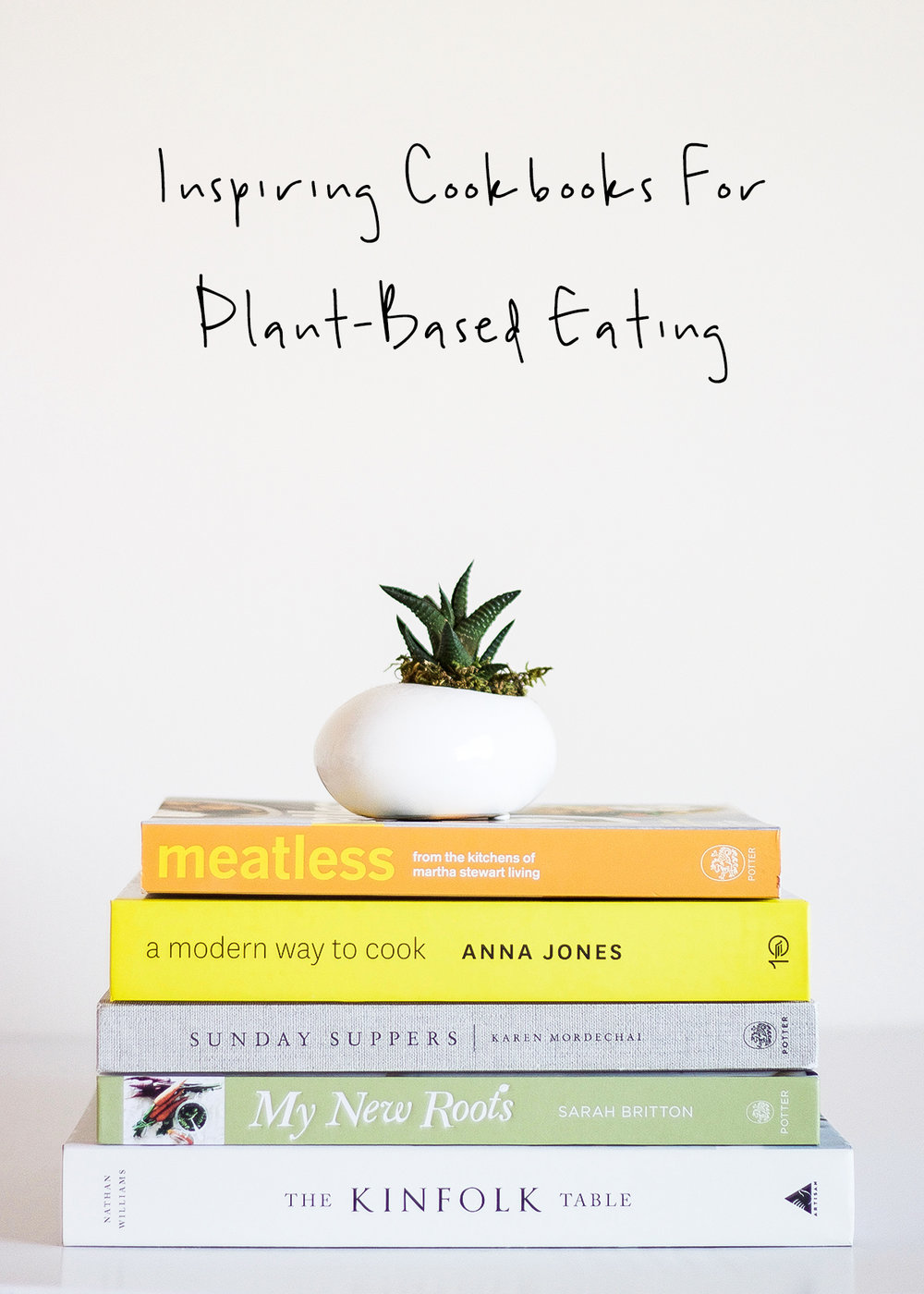 Inspiring Cookbooks For Plant-Based Eating | A Girl, Obsessed