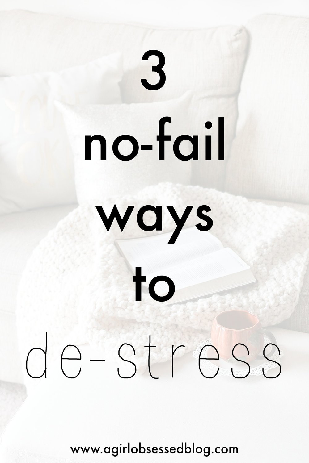 3 No-Fail Ways To De-Stress | A Girl, Obsessed