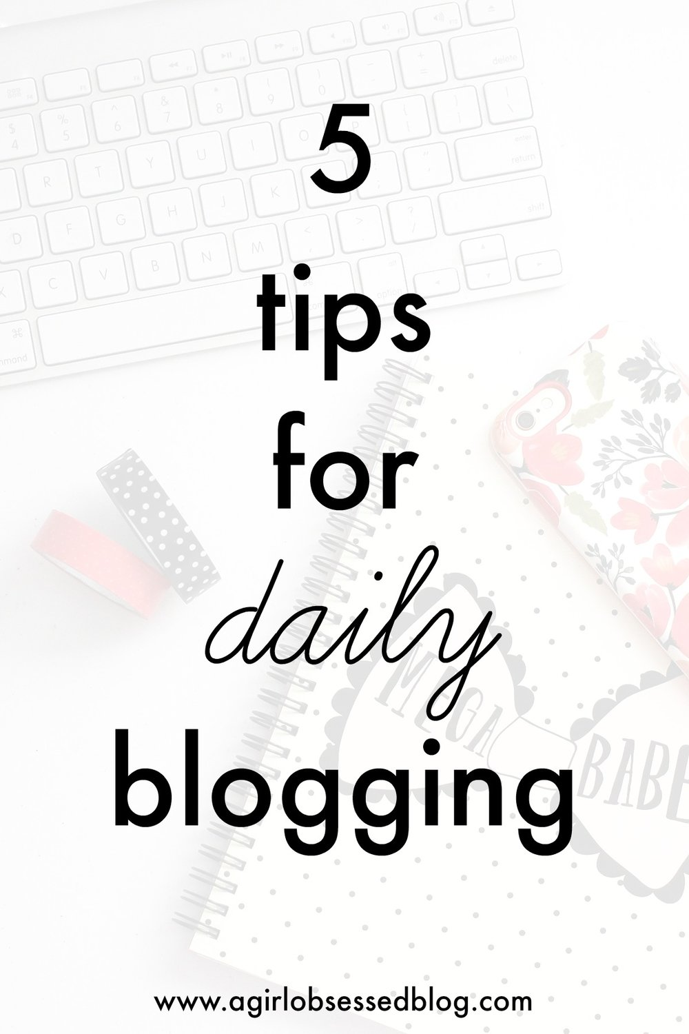 5 Tips For Daily Blogging | A Girl, Obsessed
