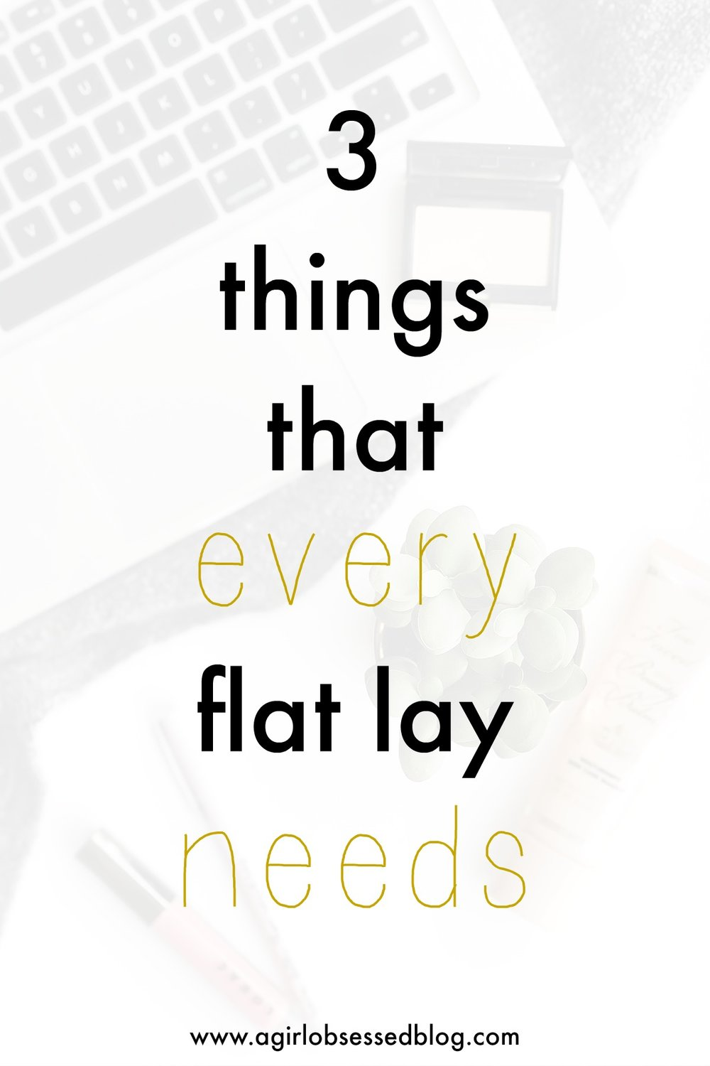 3 Things That Every Flat Lay Needs | A Girl, Obsessed
