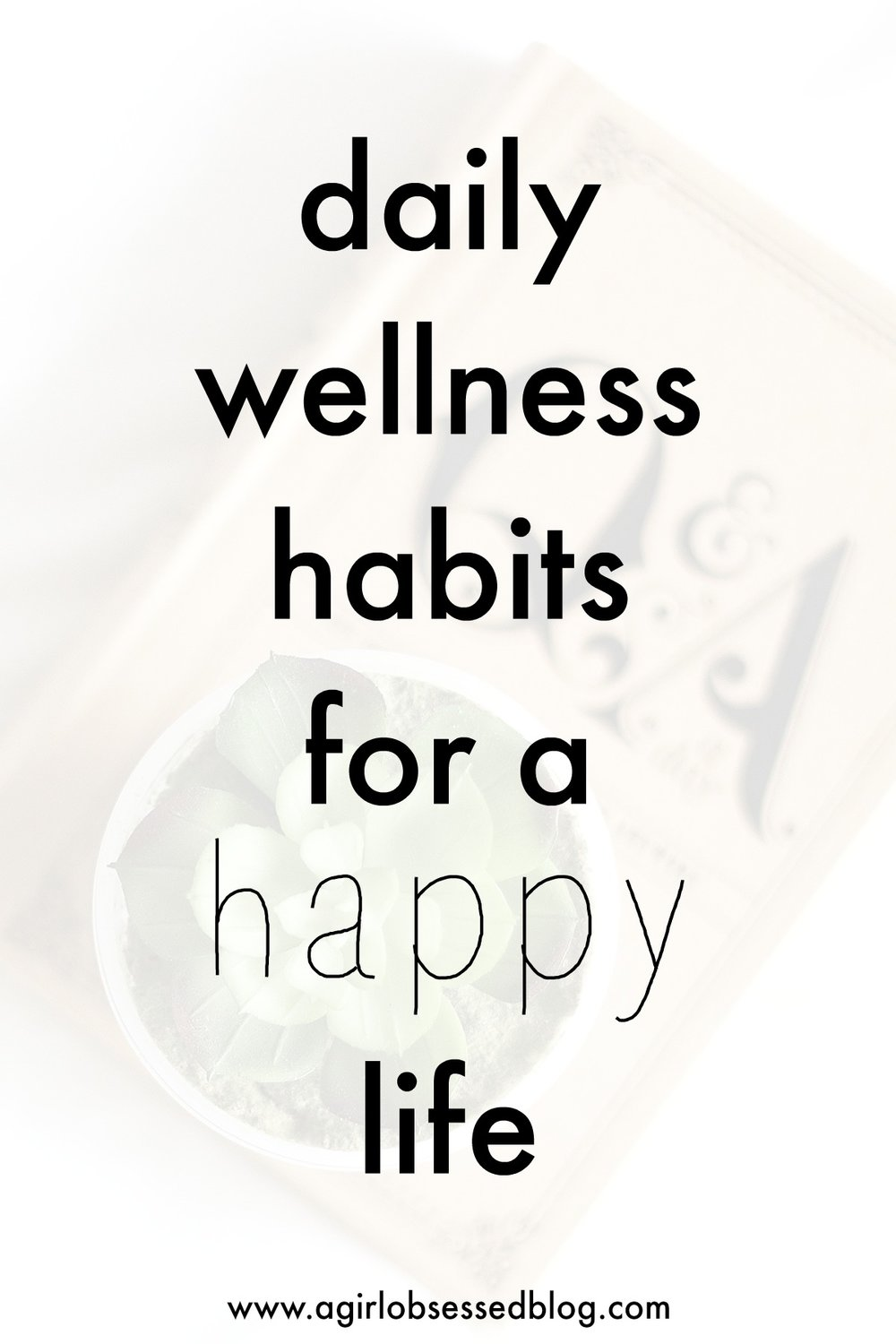 Daily Wellness Habits For A Happy Life | A Girl, Obsessed