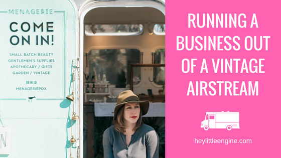 Menagerie: Running a Business Out of a Vintage Airstream Trailer
