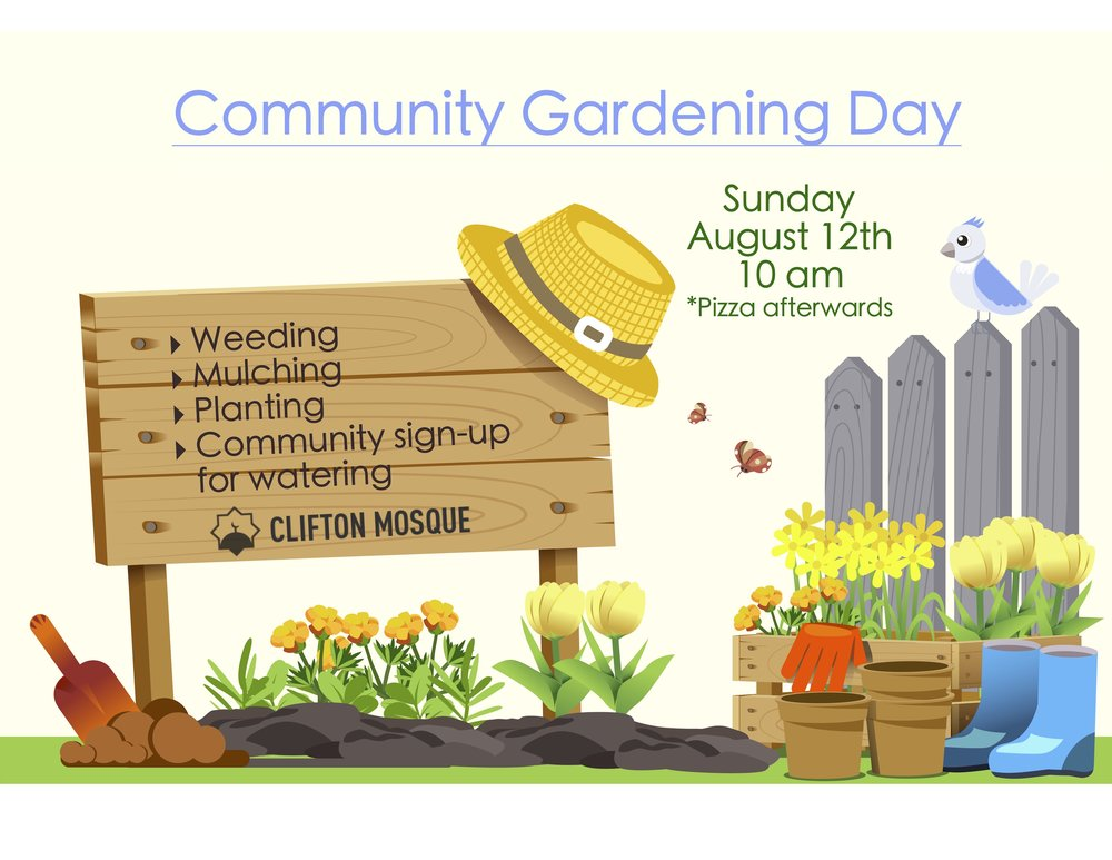 Join us on Sunday, August 12th at 10 am for a day of community gardening. Help us return the landscaping at the mosque to a beautiful state.  We will be weeding, planting, mulching and watering.  There will be pizza when we are finished.