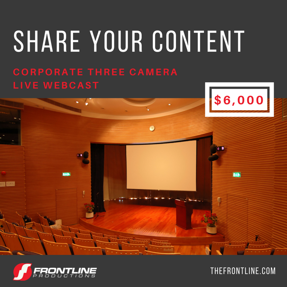 THREE CAMERA LIVE WEBCAST - $6,000 - Up to 8 microphones for talent and audience Q&A - Compliance with your security protocols - Live to tape webcast