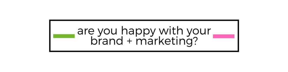 are you happy with your brand + marketing.png