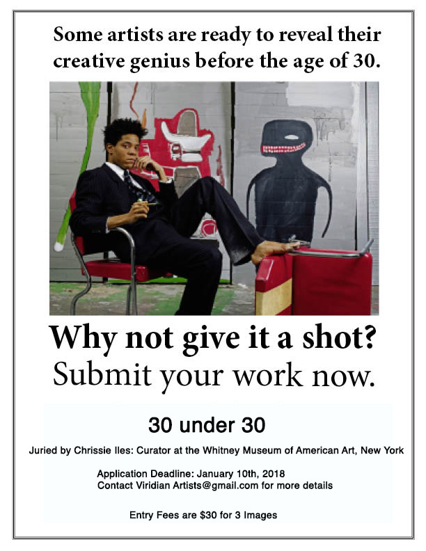 "Call For Art If you are under 30 years of age, please consider applying to our upcoming ""30 Under 30"" competition, Juried by Chrissie Iles, Curator at the Whitney Museum of Art, New York. This show will be exhibited February 27th-March 24th, 2018 in our Chelsea Gallery. To enter the please click HERE"