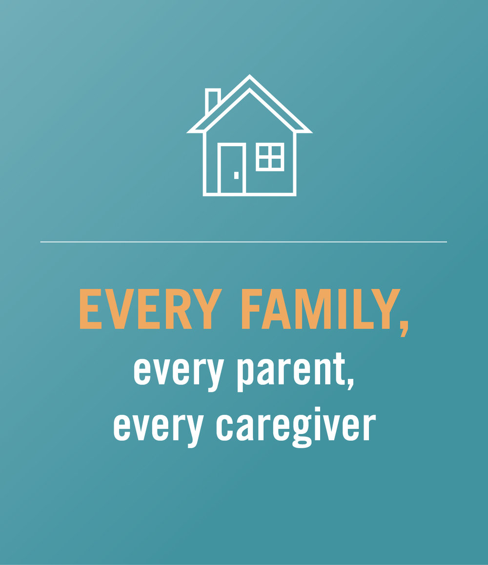 every family, every parent, every caregiver