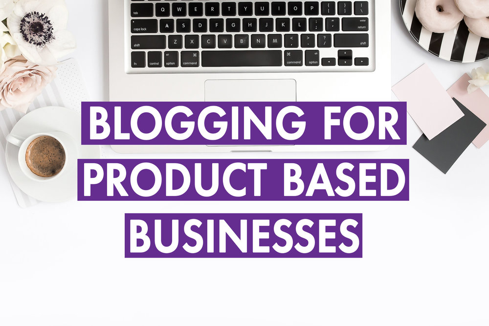 Blogging for product based businesses.jpg
