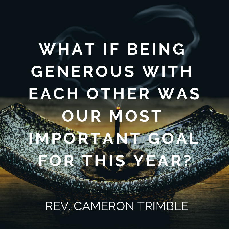 What if being generous with each other was our primary goal for this year_(1).png