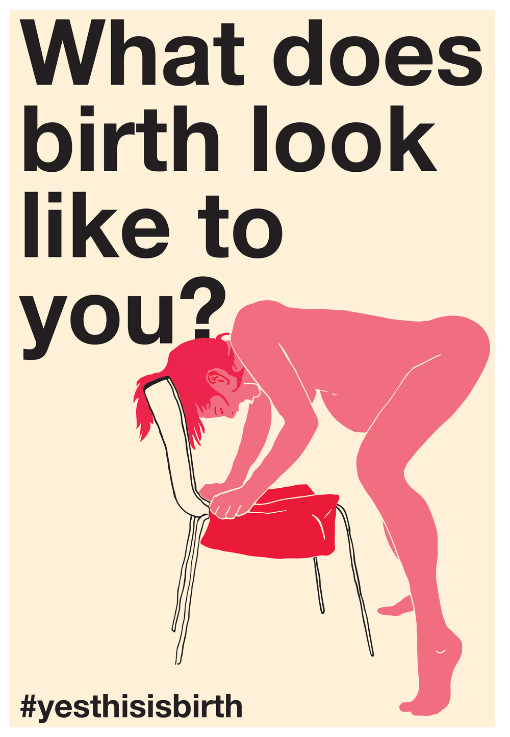 "Poster of a person in labor leaning over a chair, captioned ""What does birth look like to you? #yesthisisbirth."""