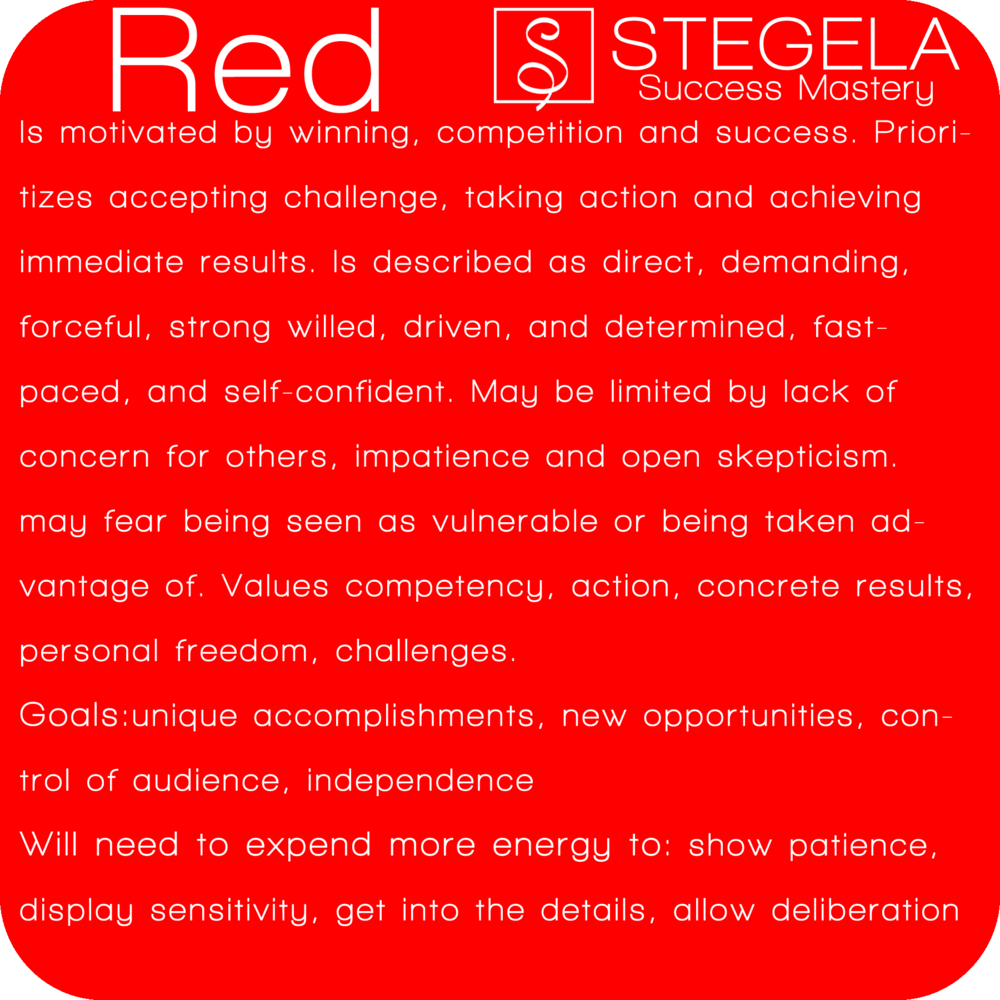 Red Personality Red are the power wielders. Power: the ability to move from point A to point B and get things done, is what motivates and drives these people. They bring great gifts of vision and leadership and generally are responsible, decisive, proactive and assertive.