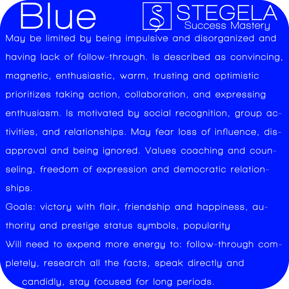 Blue Personality Blue are the fun lovers. Fun: the joy of living life in the moment, is what motivates and drives these people. They bring great gifts of enthusiasm and optimism and are generally charismatic, spontaneous, and sociable.