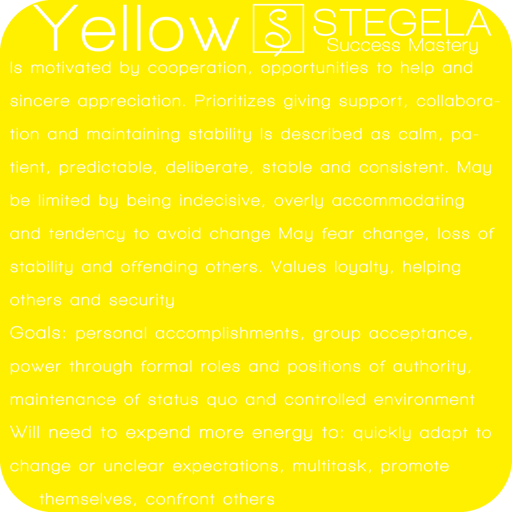 Yellow Personality Yellow are the peacekeepers. Peace: the ability to stay calm and balanced even in the midst of conflict, is what motivates and drives these people. They bring great gifts of clarity and tolerance and are generally kind, adaptable, and good-listeners.