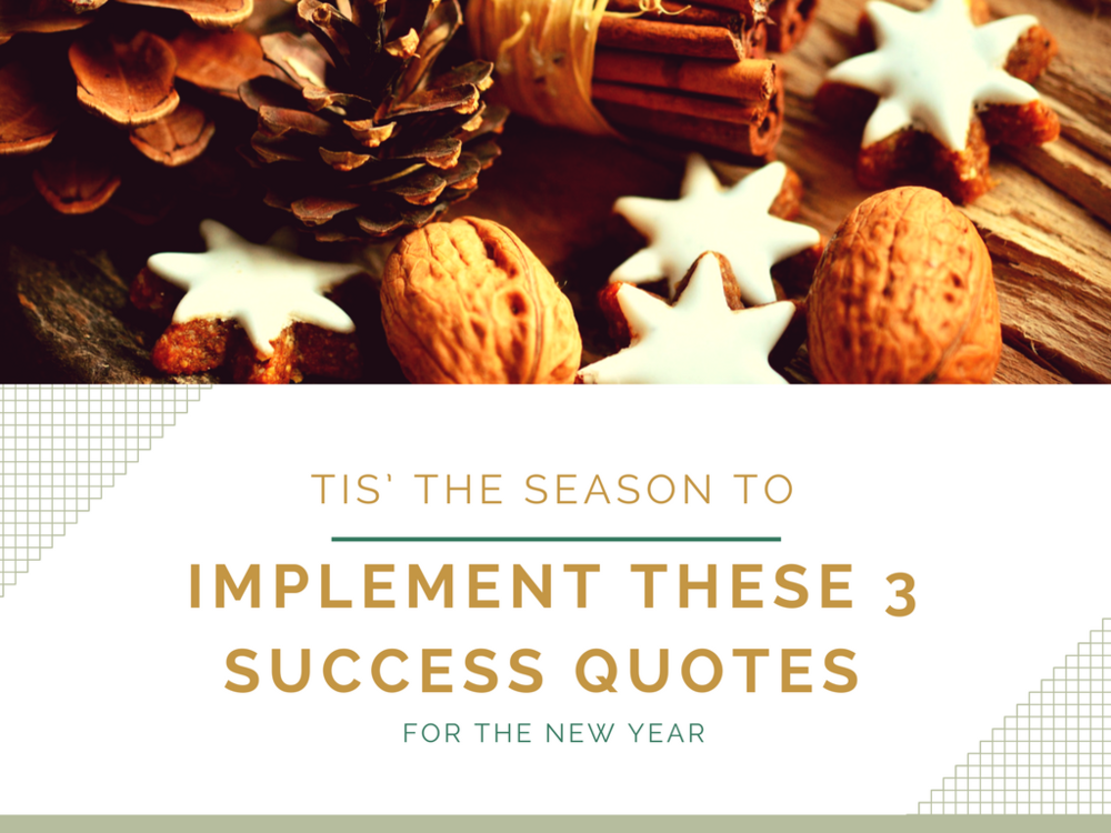 Tis The Season To Implement These 3 Success Quotes For The New Year