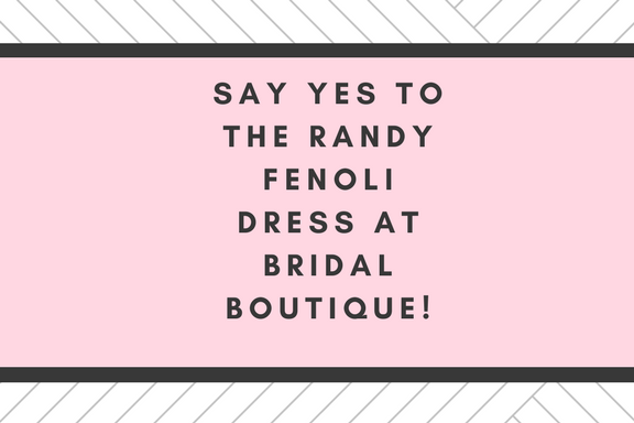 Say Yes to the Randy Fenoli Dress at Bridal Boutique!.png