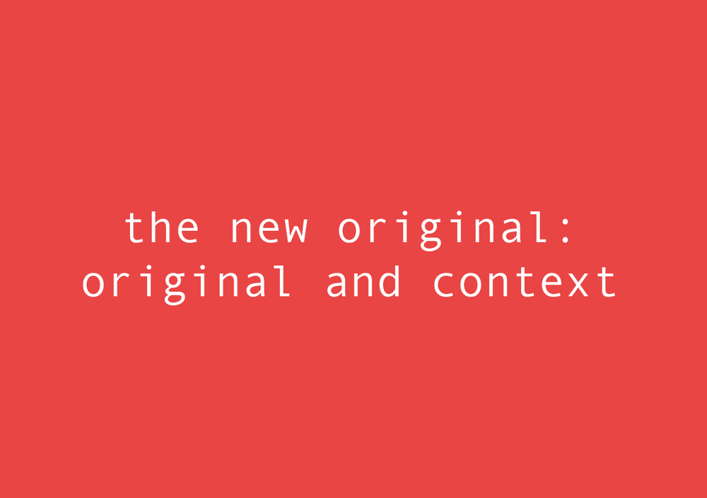 THE NEW ORIGINAL: 'ORIGINAL AND CONTEXT'