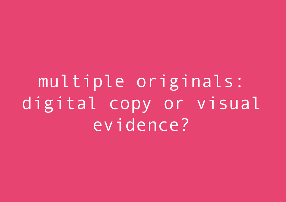 MULTIPLE ORIGINALS: DIGITAL COPY...OR VISUAL EVIDENCE?