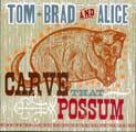 Tom, Brad & Alice  Carve That Possum