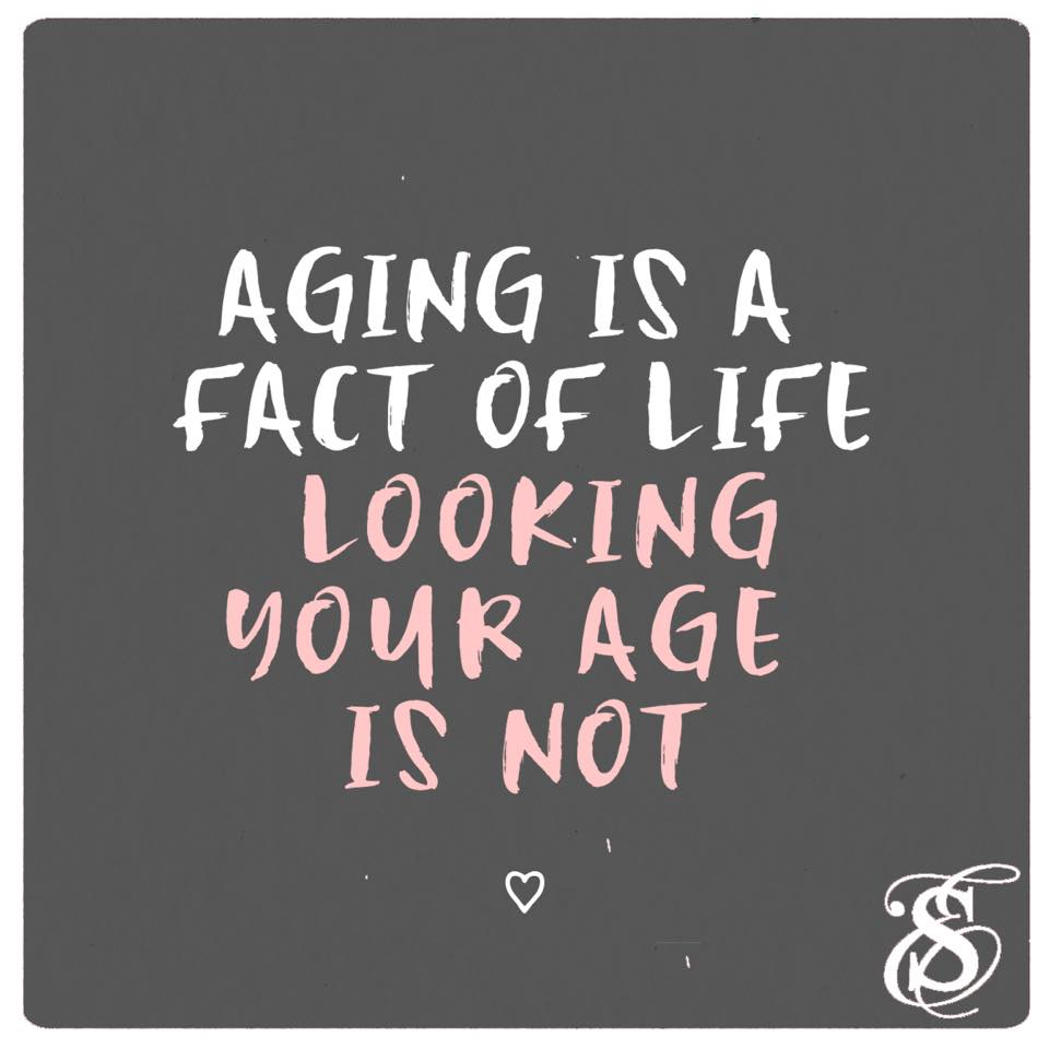 Aging is a Fact of Life Looking Your Age is Not.jpg