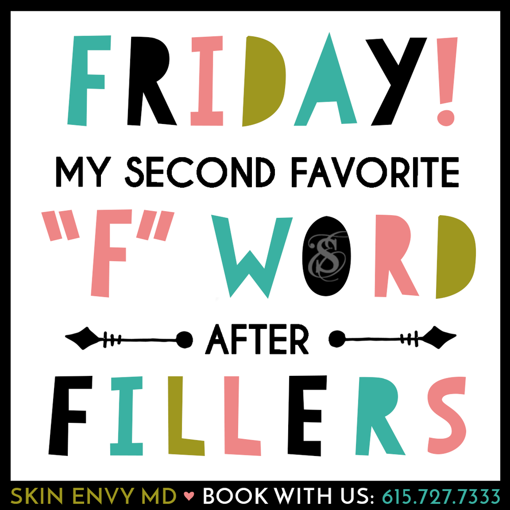 Friday My Second Favorite F Word After Fillers.png