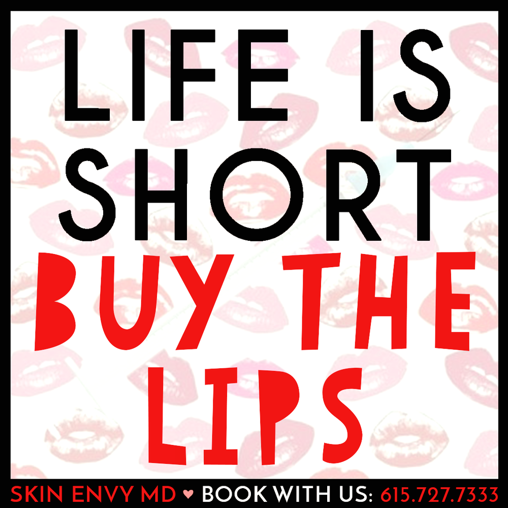 Life is Short Buy the Lips - by Skin Envy MD Nashville.png