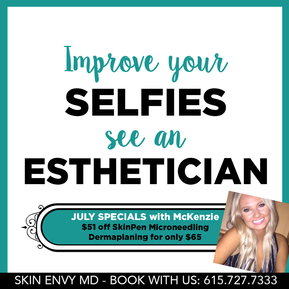 Improve Your Selfies See an Esthetician July Specials with McKenzie - by Skin Envy MD Nashville.png