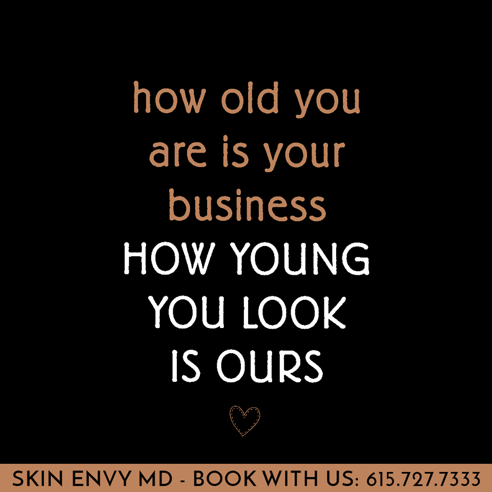 How Old You Are is Your Business - How Young You Look is Ours - Skin Care by Skin Envy Nashville.png