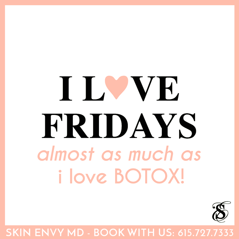 I Love Fridays Almost as Much as I Love Botox - Skin Care by Skin Envy Nashville.png