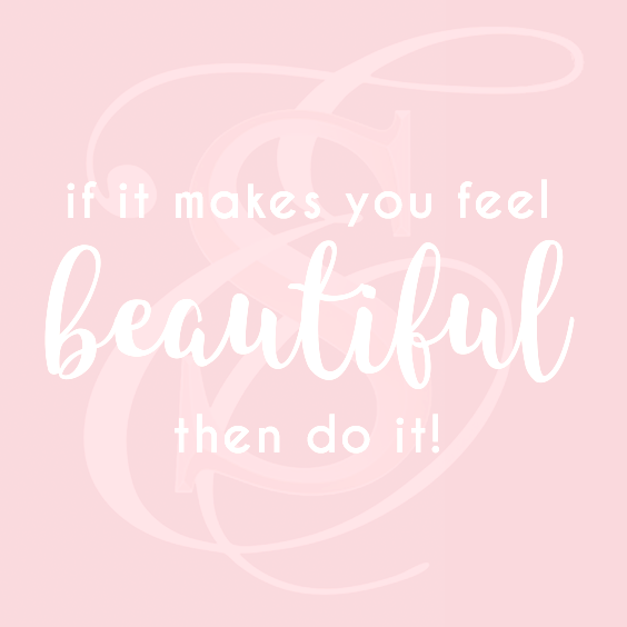 If It Makes You Feel Beautiful Then Do It - Skin Care by Skin Envy Nashville.png
