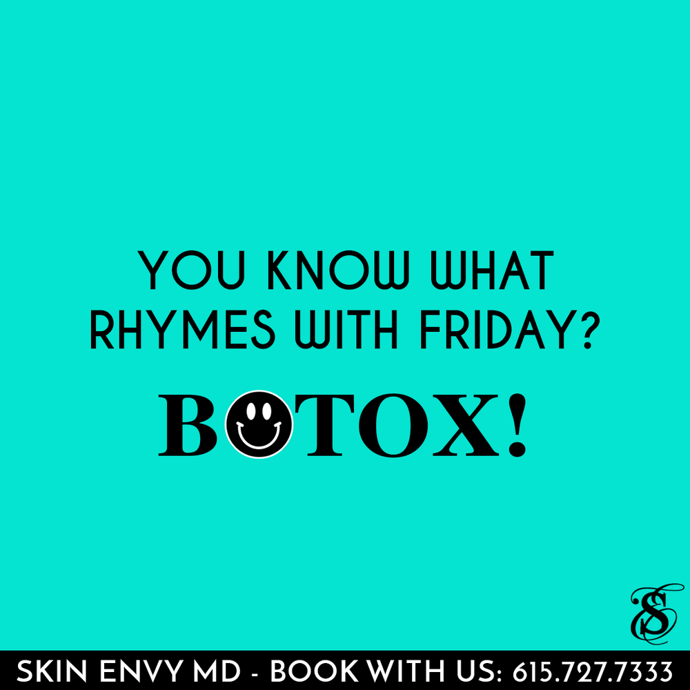 You Know What Rhymes with Friday - BOTOX - Skin Care by Skin Envy Nashville.png