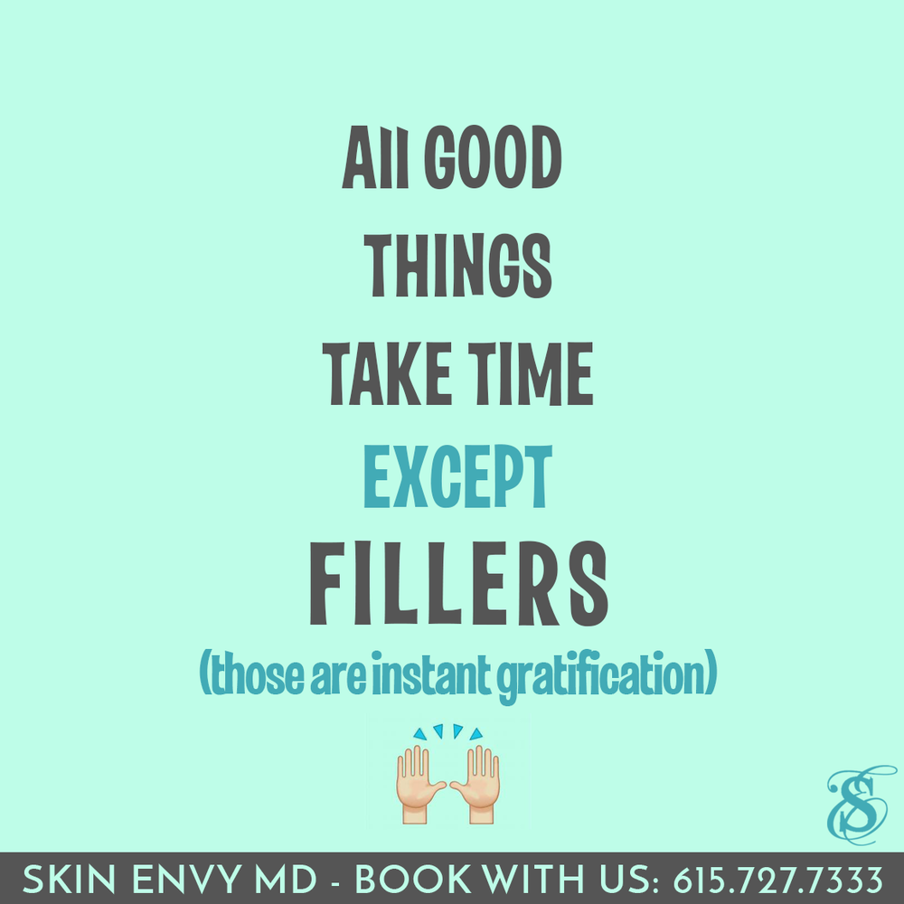All Good Things Take Time Except Fillers - Those are Instant Gratification - by Skin Envy MD Nashville.png