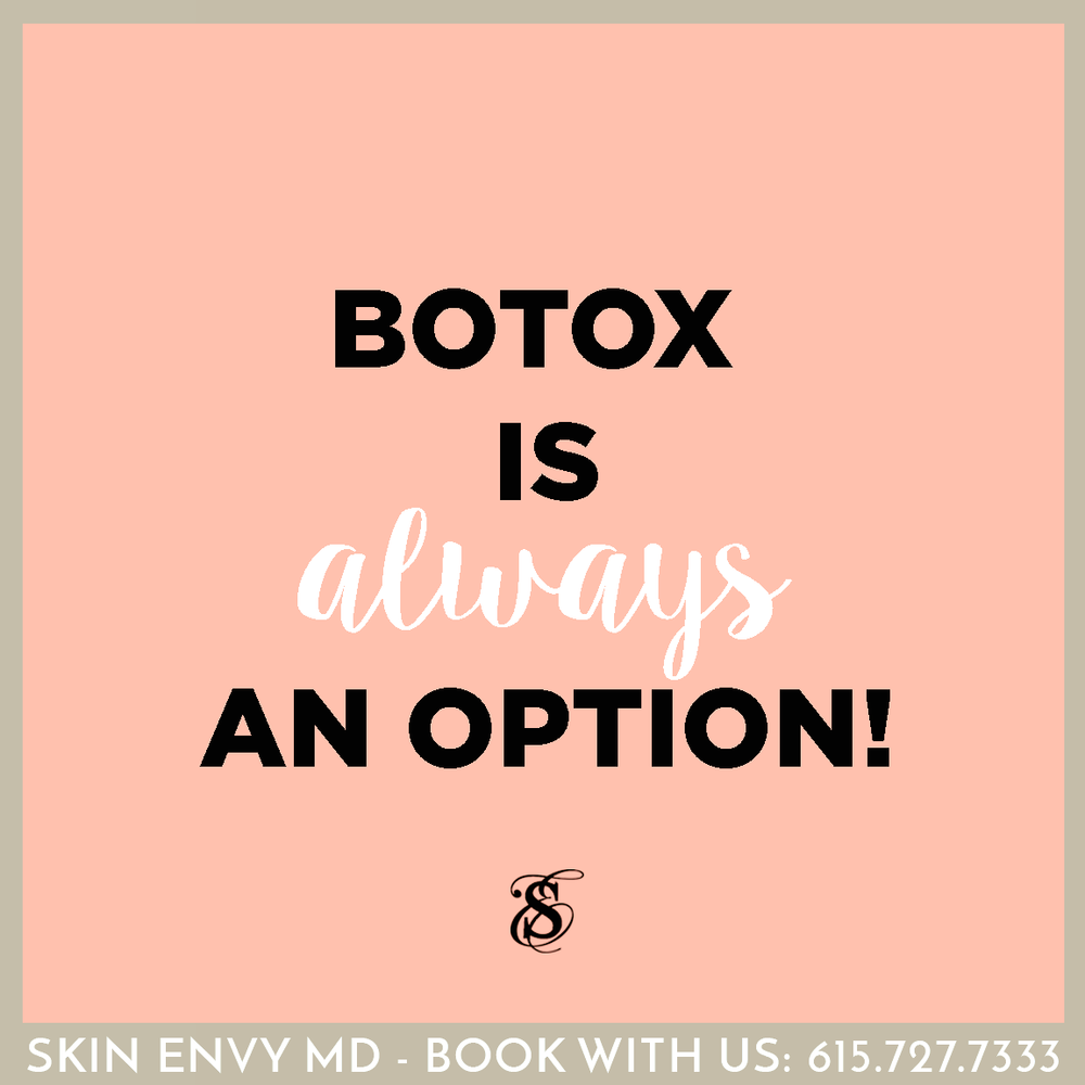 Botox is Always an Option - by Skin Envy MD Nashville.png