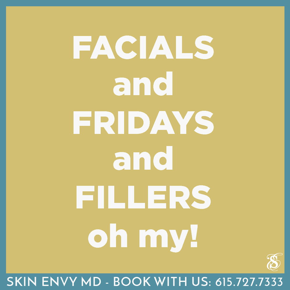 Facials and Fridays and Fillers Oh My - by Skin Envy MD Nashville.png